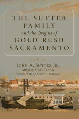 The Sutter Family and the Origins of Gold-Rush Sacramento John Augustus Sutter