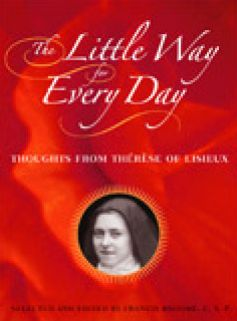 The Little Way for Every Day: Thoughts from Therese of Lisieux St. Therese of Lisieux and Francis Broome