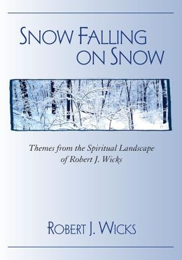 Snow Falling on Snow:Themes from the Spiritual Landscape of Robert J. Wicks Robert J. Wicks