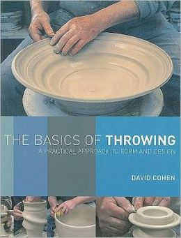 The Basics of Throwing: A Practical Approach to Form and Design David Cohen