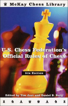 United States Chess Federation's Official Rules of Chess, Fifth Edition U.S. Chess Federation, Tim Just and Daniel B. Burg