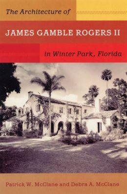 The Architecture of James Gamble Rogers II in Winter Park, Florida PATRICK MCCLANE and DEBRA MCCLANE