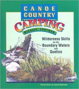 Canoe Country Camping: Wilderness Skills for the Boundary Waters and Quetico Michael Furtman