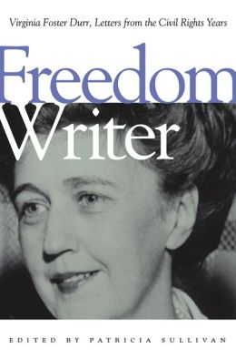 Freedom Writer: Virginia Foster Durr, Letters from the Civil Rights Years Virginia Foster Durr and Patricia Sullivan