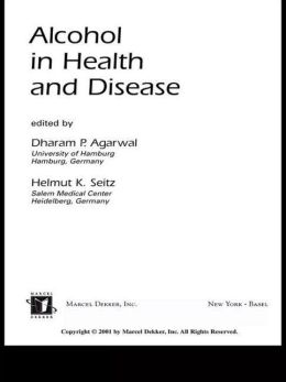 Alcohol in Health and Disease Dharam Agarwal and Helmut K. Seitz