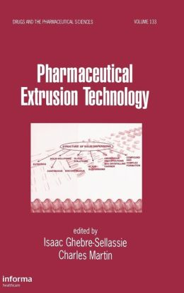 PHARMACEUTICAL EXTRUSION TECHNOLOGY Charles Martin, Isaac Ghebre-Selassie