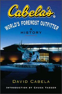 Cabela's: World's Foremost Outfitter: A History David Cabela and Chuck Yeager