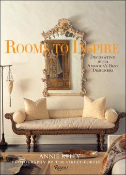 Rooms to Inspire: Decorating with America's Best Designers Annie Kelly and Tim Street-Porter