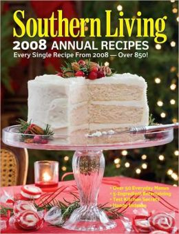 Southern Living 2008 Annual Recipes: Every Single Recipe from 2008 Editors of Southern Living Magazine