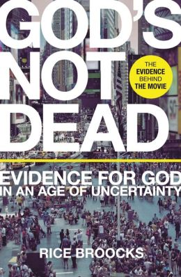 God's Not Dead: Evidence for God in an Age of Uncertainty Rice Broocks