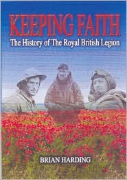 Keeping Faith: The History of the Royal British Legion Brian Harding