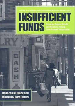 Insufficient Funds: Savings, Assets, Credit, and Banking Among Low-Income Households Rebecca M. Blank and Michael S. Barr