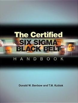 The Certified Six Sigma Black Belt Handbook Donald W. Benbow and Thomas M. Kubiak