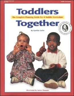 Toddlers Together: The Complete Planning Guide For A Toddler Curriculum Cynthia Catlin and Karen Theusen
