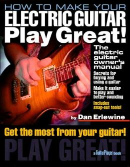 how to make your electric guitar play great by dan erlewine 9780879306014 paperback barnes. Black Bedroom Furniture Sets. Home Design Ideas