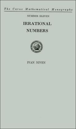 Irrational Numbers (Carus Mathematical Monographs) Ivan Niven