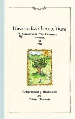 How to Eat Like a Tree: Unearthing the Moderate Eater in You Dara Boland