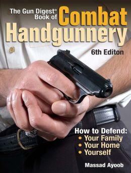 The Gun Digest Book of Combat Handgunnery Massad Ayoob