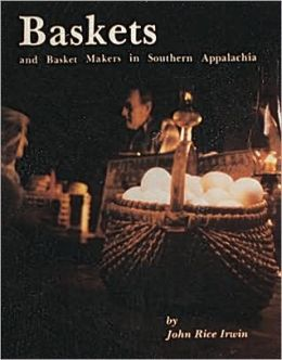 Baskets and Basket Makers in Southern Appalachia John Rice Irwin