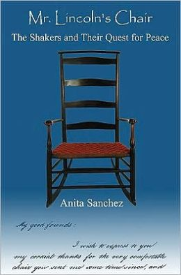 Mr. Lincoln's Chair: The Shakers and Their Quest for Peace Anita Sanchez and Joan Jobson