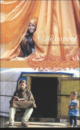 A Life Inspired: Tales of Peace Corps Service Peace Corps