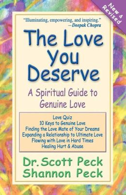 The Love You Deserve: A Spiritual Guide to Genuine Love Dr. Scott Peck and Shannon Peck