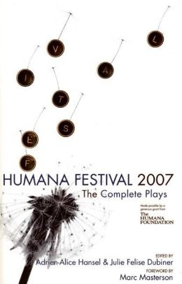 Humana Festival 2007: The Complete Plays Adrien-Alice Hansel and Julie Felise Dubiner