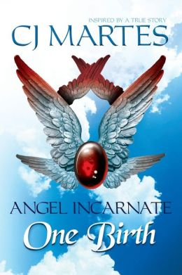 Angel Incarnate: One Birth CJ Martes and Beth Moore
