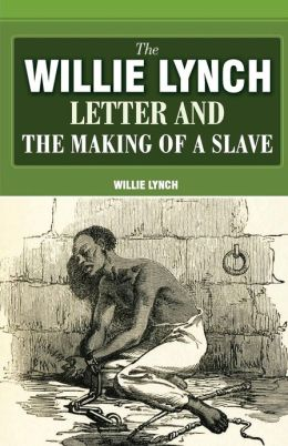 The Willie Lynch Letter and the Making of a Slave by Willie Lynch ...