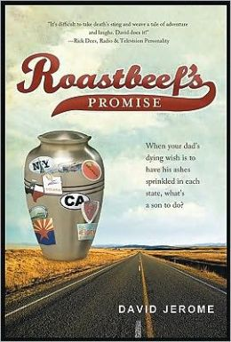 Roastbeef's Promise: When Your Dad's Dying Wish Is to Have His Ashes Sprinkled in Each State, What's a Son to Do? David Jerome