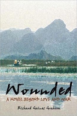 Wounded - A Novel Beyond Love and War Richard Gaines Graham