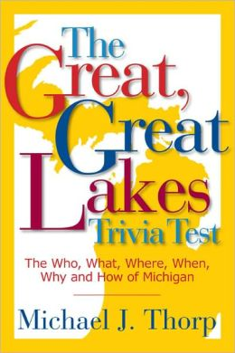 The Great, Great Lakes Trivia Test Michael J. Thorp