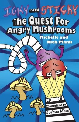 Icky and Sticky: The Quest for Angry Mushrooms Michelle Ann Plank, Nicholas Arthur Plank and Joshua Mezo