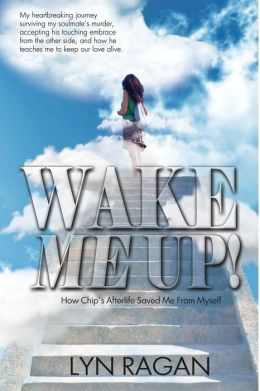 Wake Me Up Love And The Afterlife By Lyn Ragan