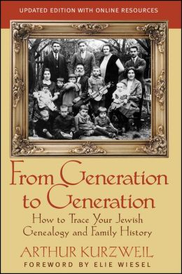From Generation to Generation: How to Trace Your Jewish Genealogy and Family History Arthur Kurzweil and Elie Wiesel