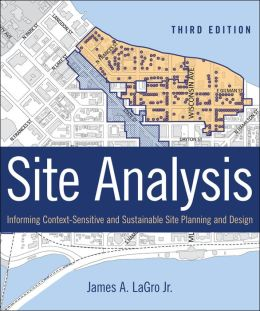 Site Analysis: Informing Context-Sensitive and Sustainable Site Planning and Design James A. LaGro