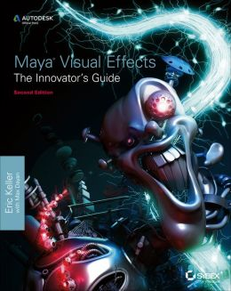 Maya Visual Effects The Innovator's Guide: Autodesk Official Press Eric Keller