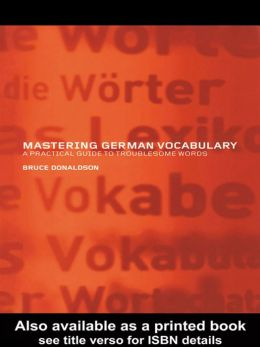Mastering German vocabulary: a practical guide to troublesome words Bruce Donaldson