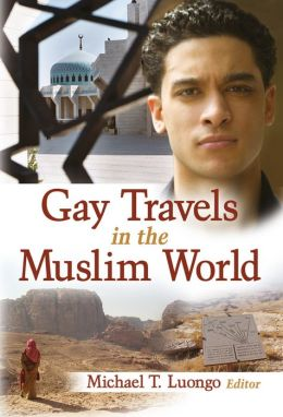 Gay Travels in the Muslim World Michael Luongo