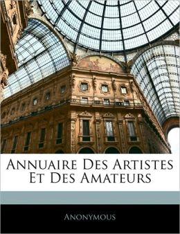 Annuaire Des Artistes Et Des Amateurs (French Edition) Anonymous