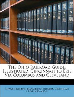 The Ohio Railroad Guide, Cincinnati to Erie Via Columbus and Cleveland Edward Deering Mansfield