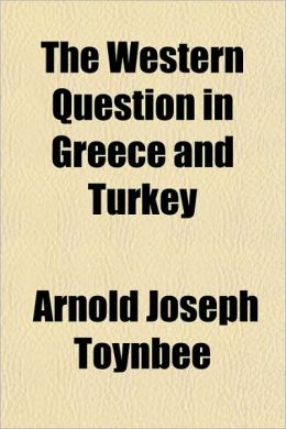 The Western question in Greece and Turkey Arnold Joseph Toynbee