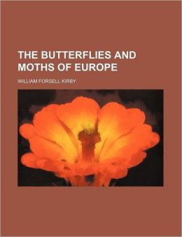 The Butterflies And Moths Of Europe William Forsell Kirby
