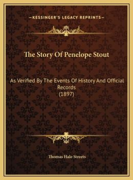 The Story Of Penelope Stout: As Verified The Events Of History And Official Records (1897)