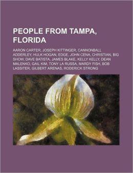 People from Tampa, Florida: Aaron Carter, Joseph Kittinger, Cannonball Adderley, Hulk Hogan, Edge, John Cena, Christian, Big Show, Dave Batista Source: Wikipedia