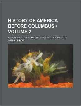 History of America Before Columbus According to Documents and Approved Authors Peter De Roo