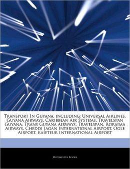Transport In Guyana, including: Universal Airlines, Guyana Airways, Caribbean Air Systems, Travelspan Guyana, Trans Guyana Airways, Travelspan, ... Ogle Airport, Kaieteur International Airport Hephaestus Books