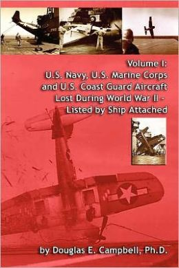 Volume I: U.S. Navy, U.S. Marine Corps And U.S. Coast Guard Aircraft Lost During World War Ii - Listed Ship Attached