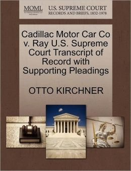Cadillac Motor Car Co v. Ray U.S. Supreme Court Transcript of Record with Supporting Pleadings OTTO KIRCHNER