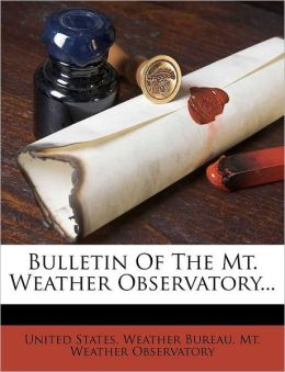 Bulletin Of The Mt. Weather Observatory... United States. Weather Bureau. Mt. Weath